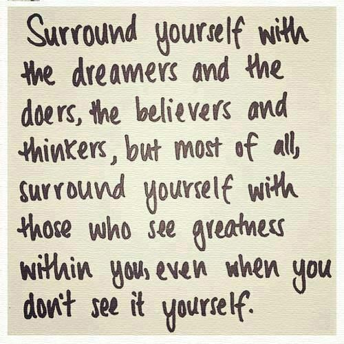 Surround yourself with positive people..