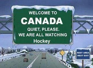 welcome to canada, quiet please, watching [ice] hockey