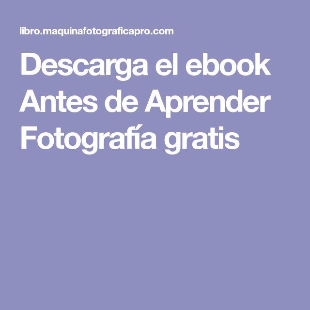 Descarga el ebook Antes de Aprender Fotografía gratis