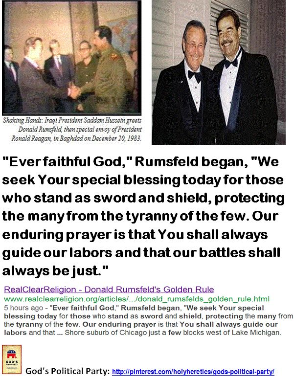 "Donald Rumsfeld's  -  ""Our enduring prayer is that You shall always guide our labors.""  >>> Director of MIT's Center for International Studies John Tirnan estimates that about 1 million Iraqis have been killed in this war, that there are perhaps 1 to 2 million war widows and 5 million orphans in Iraq.    > > > Click image!"