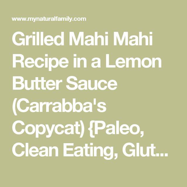 Grilled Mahi Mahi Recipe in a Lemon Butter Sauce (Carrabba's Copycat) {Paleo, Clean Eating, Gluten-Free, Whole30}