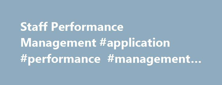 Staff Performance Management #application #performance #management #tools http://england.remmont.com/staff-performance-management-application-performance-management-tools/  # Staff Performance Management Overview The primary goal of performance management is to drive organization performance. Fundamentally, an effective performance management system is an ongoing process, focused on the communication between supervisor and staff, to maximize performance of the individual, to achieve the…