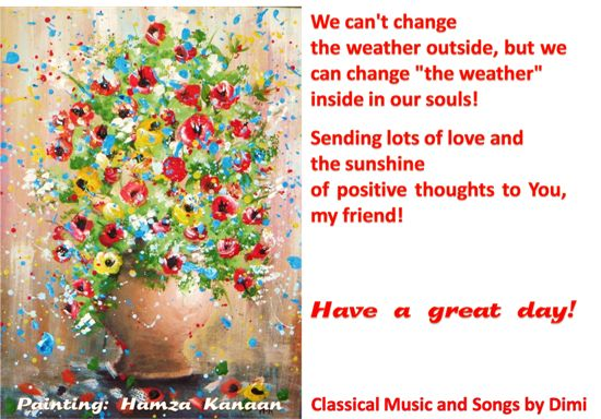 """We can't change the weather outside, but we can change """"the weather"""" inside in our souls!  #love #positive #smile #flowers #art"""
