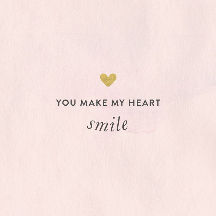 You make my heart smile: http://www.stylemepretty.com/2015/03/10/our-favorite-quotes-of-2015-so-far/