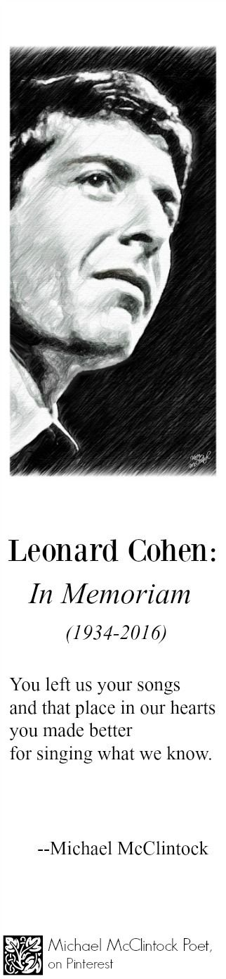 Leonard Cohen: In Memoriam-- poem by Michael McClintock.