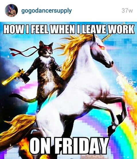 """How I feel when I leave work on Friday."" Funny, humor"