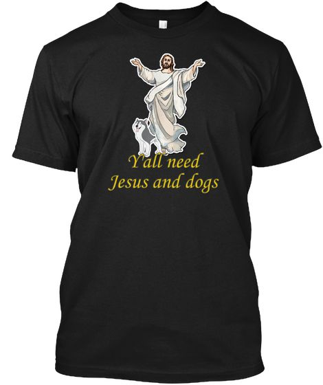 Y'all Need Jesus And Dogs Black T-Shirt Front