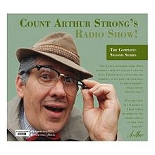 I have only recently discovered the delightful Count Arthur Strong's Radio Show!. So hilarious! If he doesn't drive you crazy first, you'll get hooked, too.