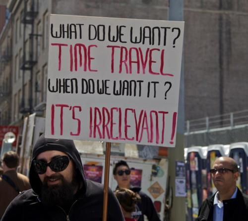 What do we want? Time TravelGeek, Laugh, Time Travel, Timetravel, Funny Stuff, Humor, Things, Irrelevant, Protest Signs