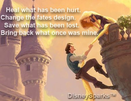 Tangled quote:   Heal what has been hurt Change the Fate's design Save what has been lost Bring back what once was mine.