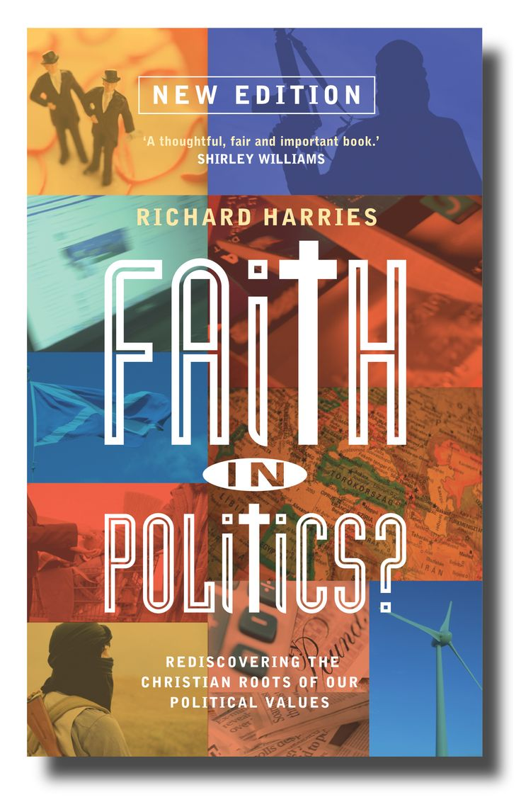 Faith in Politics: Rediscovering the Christian Roots of our Political Values by Richard Harries.  Republished in November 2014.