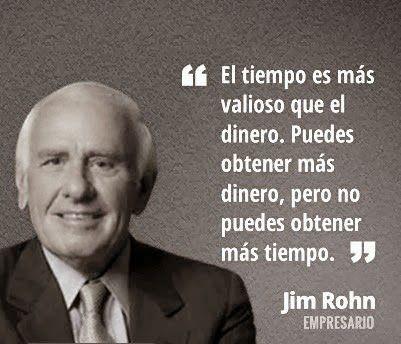 El tiempo es más valioso que el dinero. Puedes obtener más dinero, pero no más tiempo. Jim Rohn. Ejemplos, frases e inspiración de emprendedores exitosos.