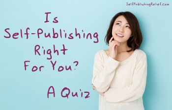 Take this quiz to find out if self-publishing is right for you! www.writersrelief.com www.selfpublishingrelief.com