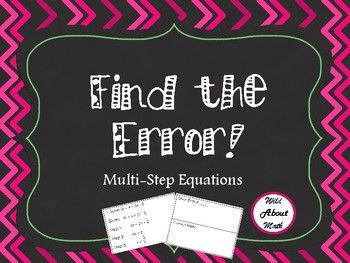 This activity has 6 problems that are solving multi-step equations including fractions, distributive property, combining like terms, and variables on both sides.  Students must find the error, state the step where the error was made, and what the error was.