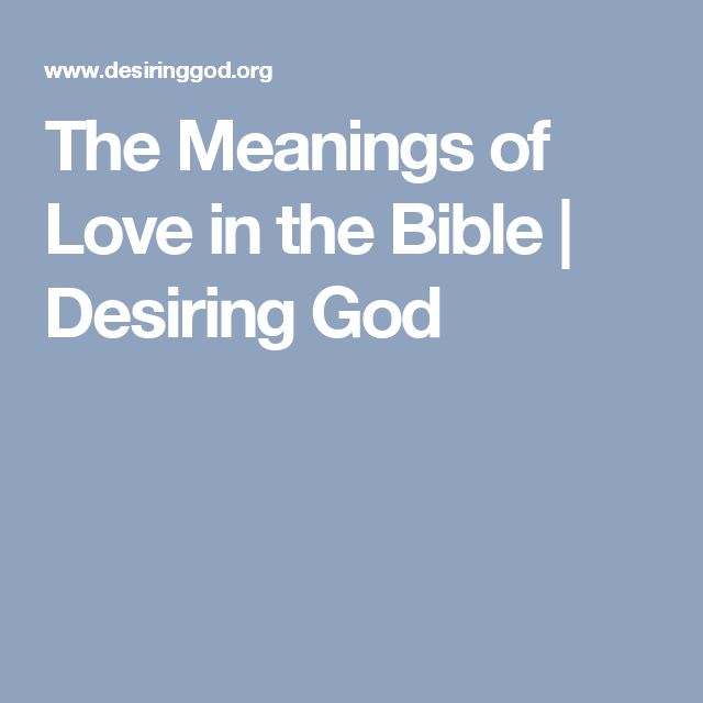 The Meanings of Love in the Bible | Desiring God