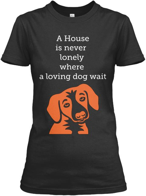 A House   Is Never   Lonely   Where   A Loving Dog Wait Black Women's T-Shirt Front