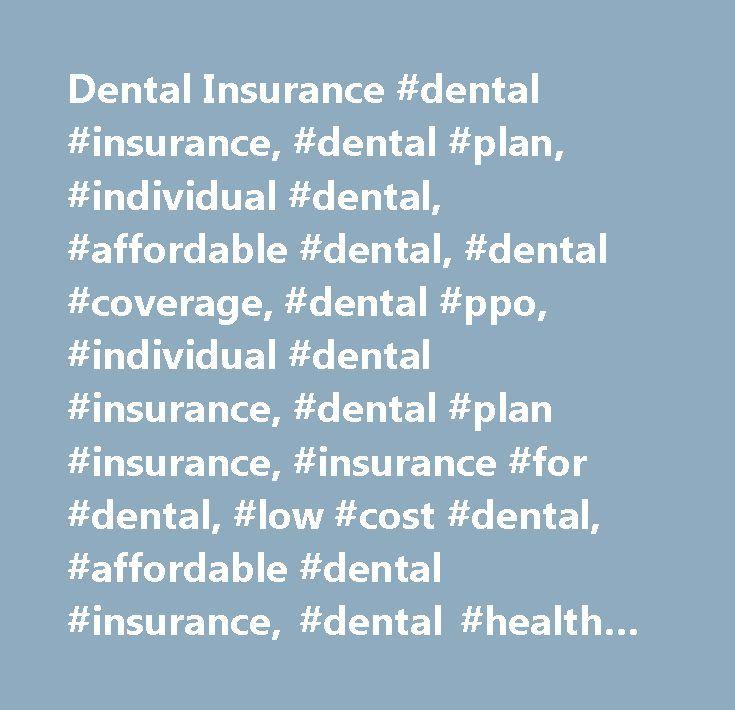 Dental Insurance #dental #insurance, #dental #plan, #individual #dental, #affordable #dental, #dental #coverage, #dental #ppo, #individual #dental #insurance, #dental #plan #insurance, #insurance #for #dental, #low #cost #dental, #affordable #dental #insurance, #dental #health #plan, #dental #insurance #coverage, #dental #vision #insurance, #discount #dental #plan, #dental #insurance #quotes, #family #dental #insurance, #individual #dental #plan, #dental #health #insurance #plan, #best…