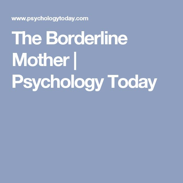 The Borderline Mother Psychology Today - induced info