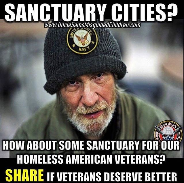 Sanctuary Cities protect illegals when they should be protecting our Veterans! Americans first!
