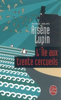 Arsène Lupin, L'île aux trente cercueils / Maurice Leblanc .- Le Livre de poche 9782253004738 5,60 € Bretagne, 1917. Véronique d'Hergemont est à la recherche de son fils et son père déclarés morts en 1902.