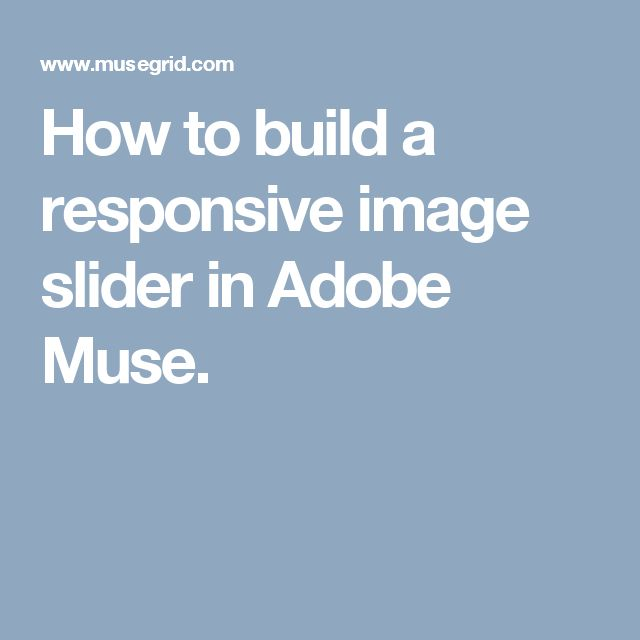 How to build a responsive image slider in Adobe Muse.