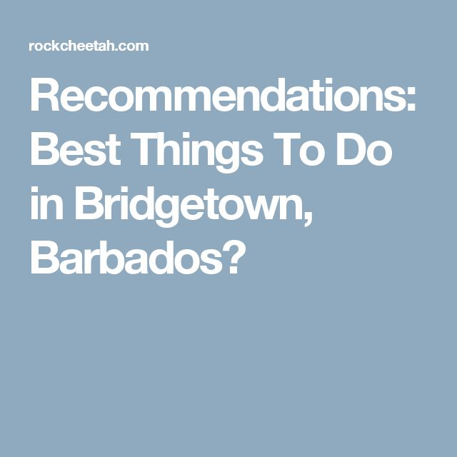Recommendations: Best Things To Do in Bridgetown, Barbados?