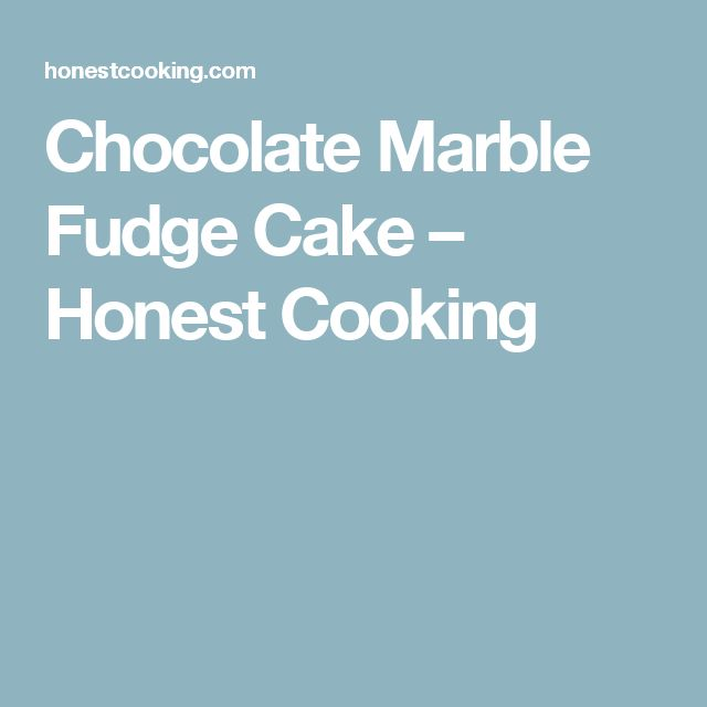 Chocolate Marble Fudge Cake – Honest Cooking
