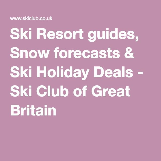 Ski Resort guides, Snow forecasts & Ski Holiday Deals - Ski Club of Great Britain