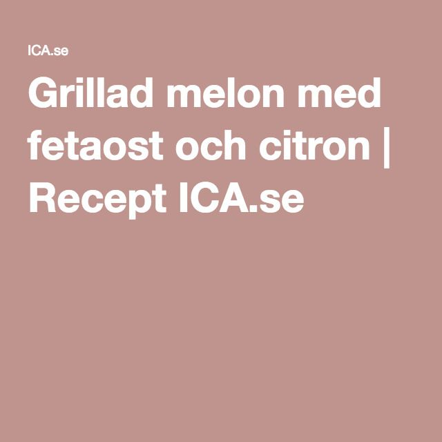 Grillad melon med fetaost och citron | Recept ICA.se