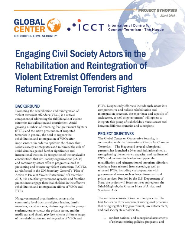 Global Center on Cooperative Security and International Centre for Counter Terrorism – The Hague 2016 Engaging Civil Society Actors in the Rehabilitation and Reintegration of Violent Extremist Offends and Returning Foreign Terrorist Fighters. Project Synopsis.