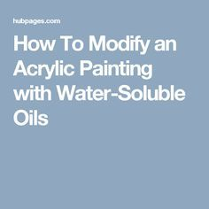 How To Modify an Acrylic Painting with Water-Soluble Oils