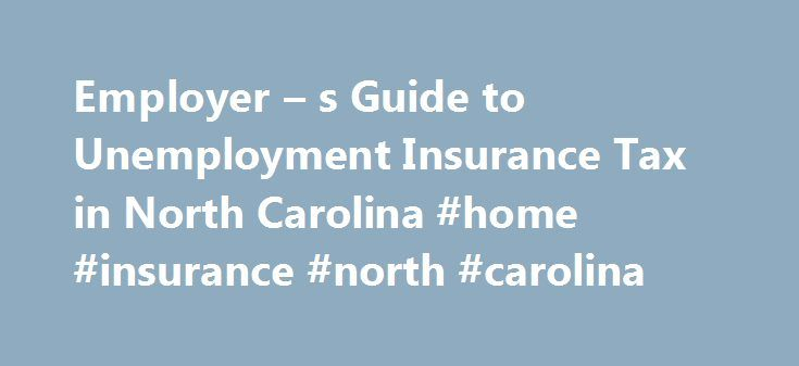 Employer – s Guide to Unemployment Insurance Tax in North Carolina #home #insurance #north #carolina http://detroit.remmont.com/employer-s-guide-to-unemployment-insurance-tax-in-north-carolina-home-insurance-north-carolina/  # Employer s Guide to Unemployment Insurance Tax in North Carolina If your small business has employees working in North Carolina, you ll need to pay North Carolina unemployment insurance (UI) tax. The UI tax funds unemployment compensation programs for eligible…