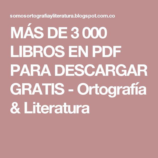 MÁS DE 3 000 LIBROS EN PDF PARA DESCARGAR GRATIS - Ortografía & Literatura