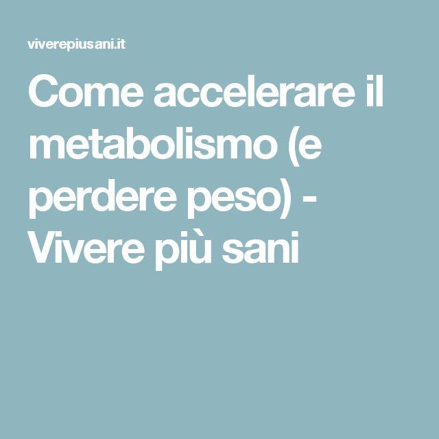Come accelerare il metabolismo (e perdere peso) - Vivere più sani