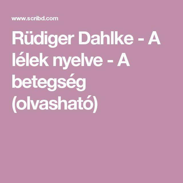 Rüdiger Dahlke - A lélek nyelve - A betegség (olvasható)