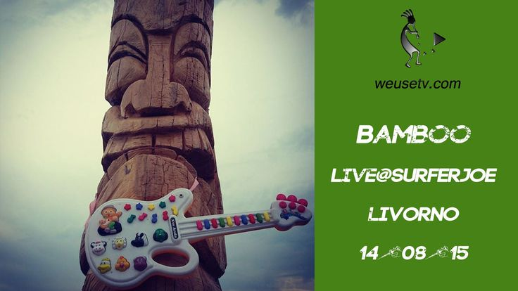 #weusetv 2015 - #Bamboo (#Roma) - #live@surferjoe (#Livorno)