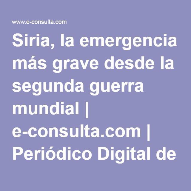 Siria, la emergencia más grave desde la segunda guerra mundial | e-consulta.com | Periódico Digital de Noticias de Puebla| México 2016