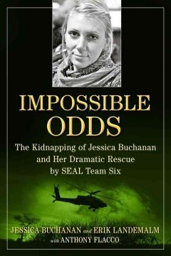 Impossible Odds (BOOK)--An account of the aid worker co-author's dramatic January 2012 rescue from kidnappers in Somalia by members of a Navy SEAL Team Six unit offers insight into the effective use of targeted U.S. military missions.