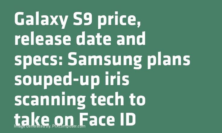#Galaxy S9 #Price release date and specs: #Samsung plans souped-up iris scanning tech to take on Face ID