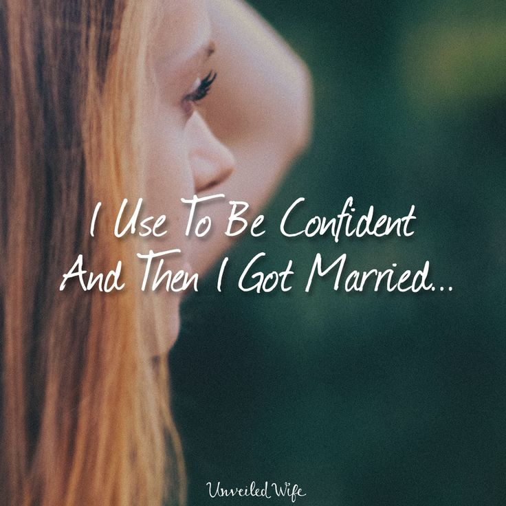 I Use To Be Confident And Then I Got Married