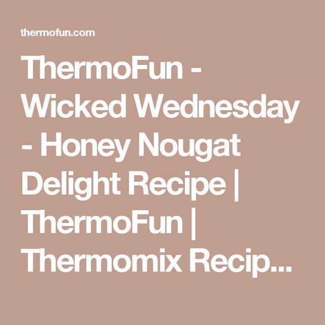ThermoFun - Wicked Wednesday - Honey Nougat Delight Recipe   ThermoFun   Thermomix Recipes & Tips
