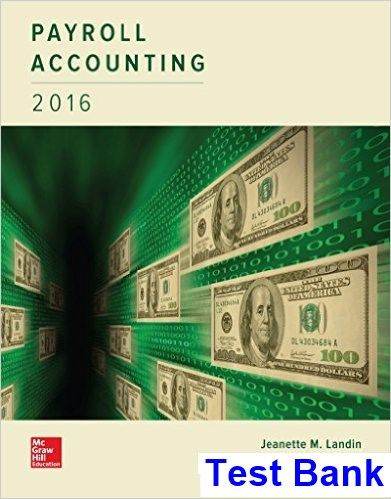 Payroll Accounting 2016 2nd Edition Landin Test Bank - Test bank, Solutions manual, exam bank, quiz bank, answer key for textbook download instantly!