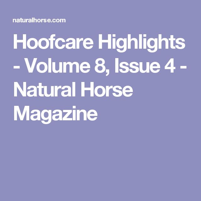 Hoofcare Highlights - Volume 8, Issue 4 - Natural Horse Magazine
