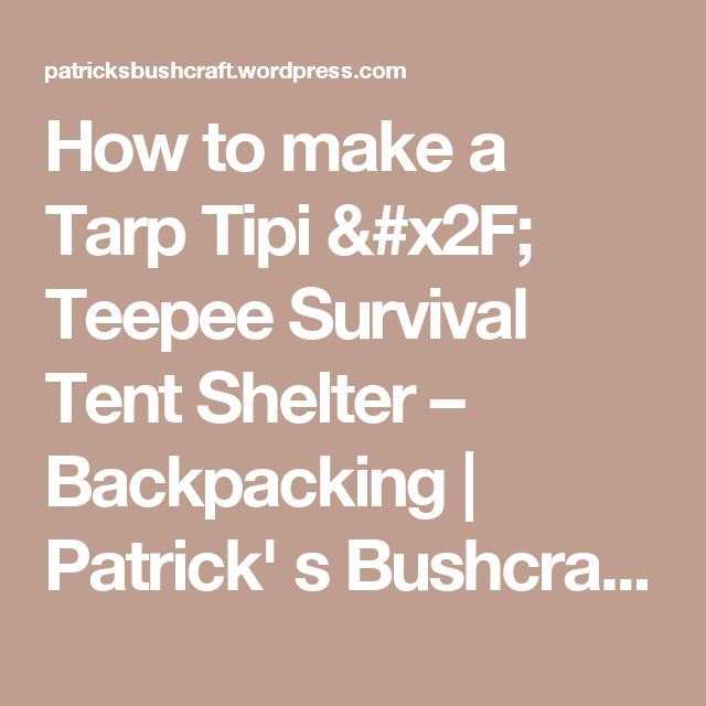 How to make a Tarp Tipi / Teepee Survival Tent Shelter – Backpacking | Patrick' s Bushcraft & Outdoor Research