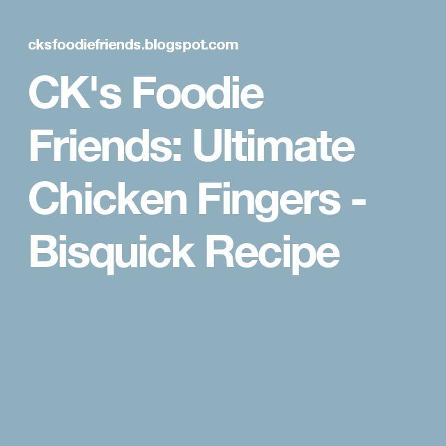CK's Foodie Friends: Ultimate Chicken Fingers - Bisquick Recipe