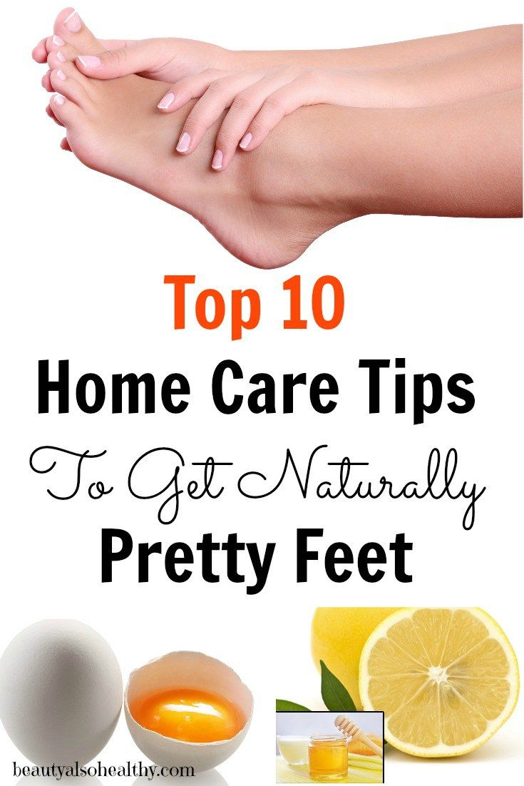 Top 10 Home Care Tips To Get Naturally Pretty Feet