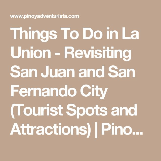 Things To Do in La Union - Revisiting San Juan and San Fernando City (Tourist Spots and Attractions) | Pinoy Adventurista - One of the Top Travel Blogs in the Philippines and the World
