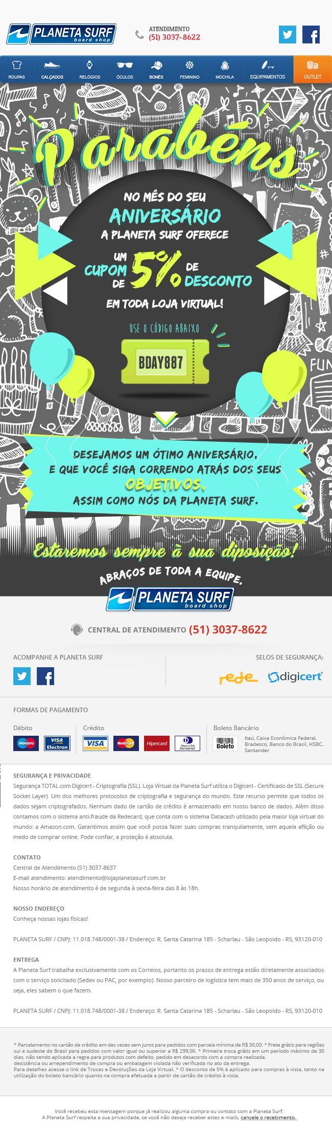E-mail marketing desenvolvido para as lojas Planeta Surf, enviado aos aniversariantes do mês.  Direção de Arte: ALEXANDRE R. Agência: TRINTO