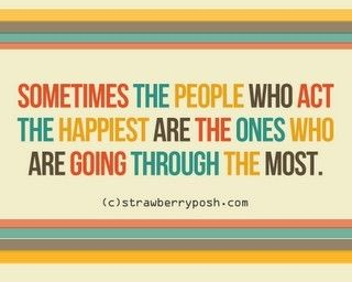 Sometimes the people who act the happiest are the ones who are going through the most.: Life Quotes,  Internet Site, Remember This,  Website, Web Site, Happy People, Quotes N Sh T, Quotes Xoxo, True Stories