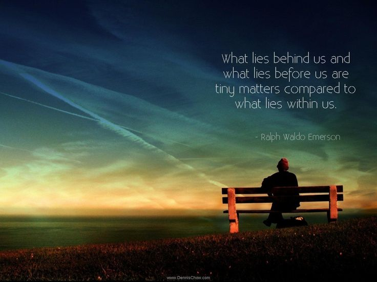 """What lies behind us and what lies before us are tiny matters compared to what lies within us."" Ralph Waldo Emerson"